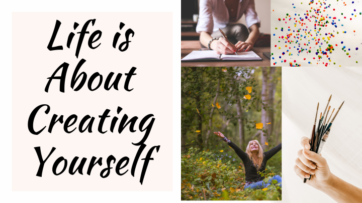 Life is About CreatingYourself