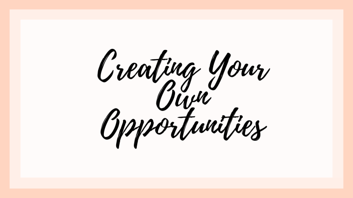 Creating Your OwnOpportunities